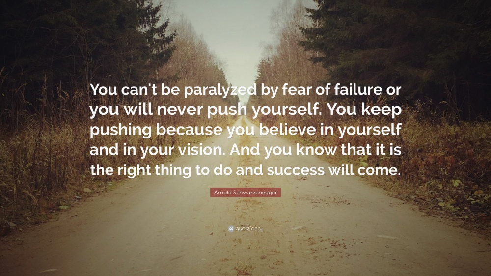 2011163-arnold-schwarzenegger-quote-you-can-t-be-paralyzed-by-fear-of